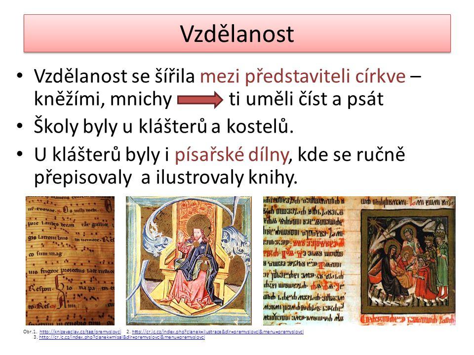 Vzdělanost Vzdělanost se šířila mezi představiteli církve – kněžími, mnichy ti uměli číst a psát.