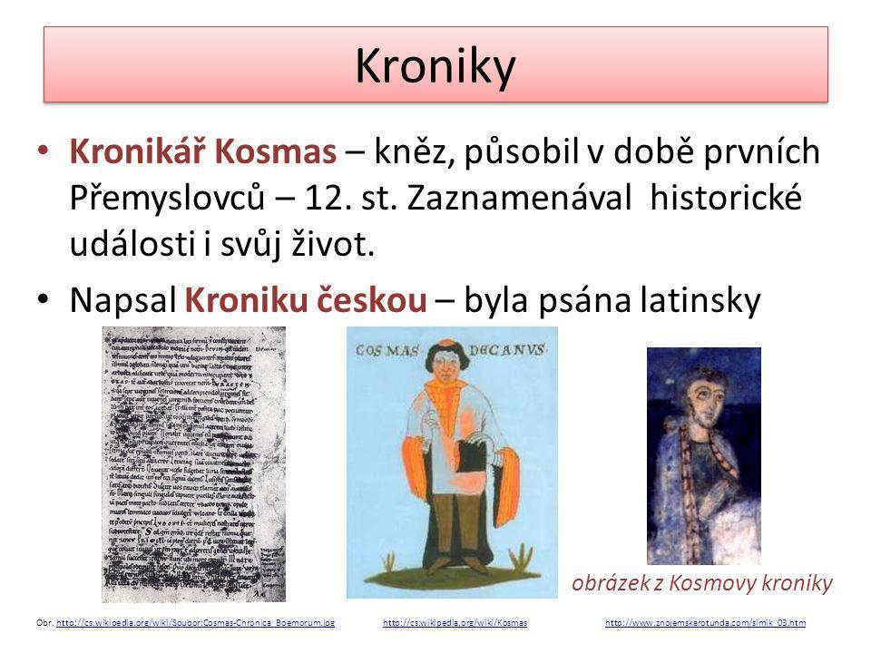 Kroniky Kronikář Kosmas – kněz, působil v době prvních Přemyslovců – 12. st. Zaznamenával historické události i svůj život.