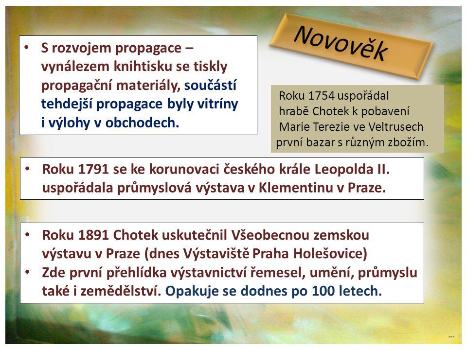 Novověk S rozvojem propagace – vynálezem knihtisku se tiskly propagační materiály, součástí tehdejší propagace byly vitríny.