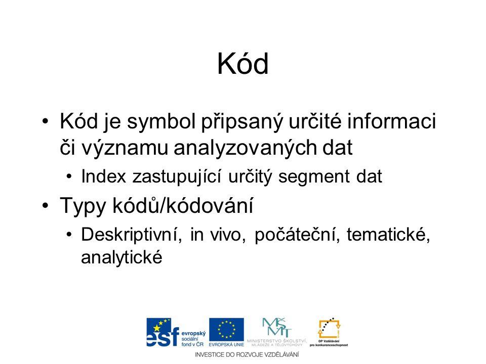 Kód Kód je symbol připsaný určité informaci či významu analyzovaných dat. Index zastupující určitý segment dat.