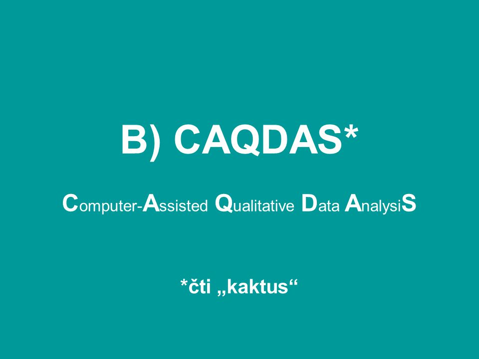 B) CAQDAS* Computer-Assisted Qualitative Data AnalysiS