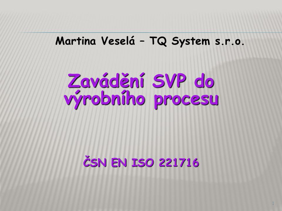 Martina Veselá – TQ System s.r.o. Zavádění SVP do výrobního procesu