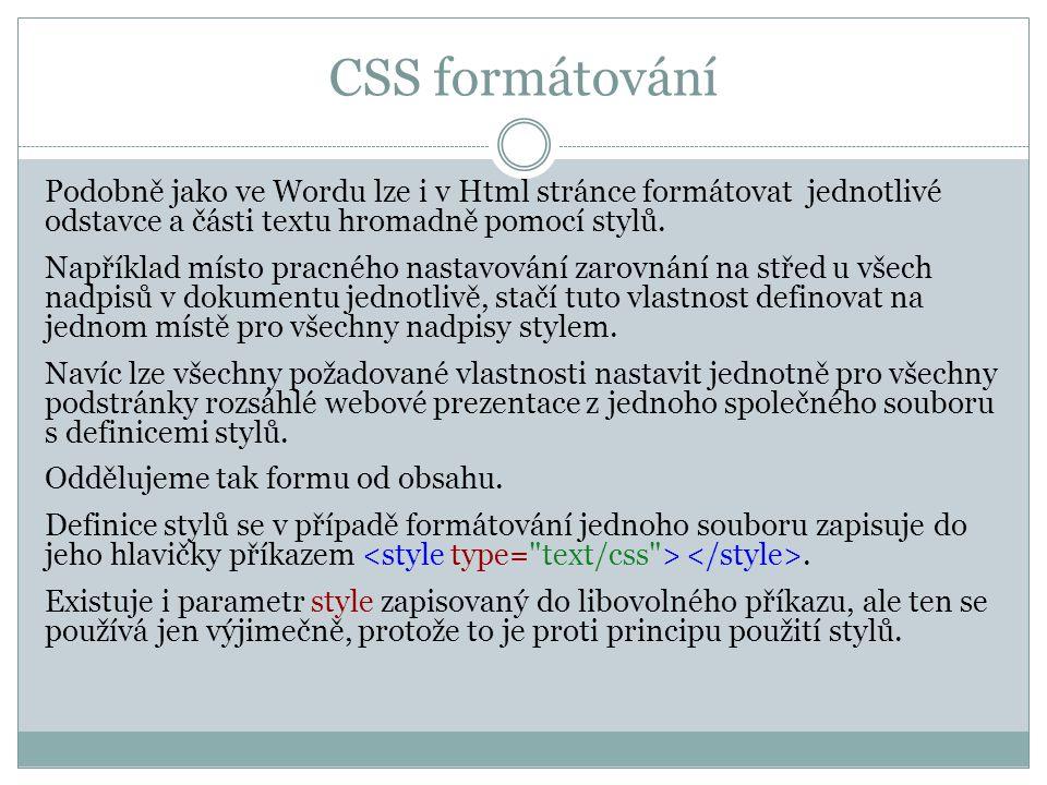 CSS formátování Podobně jako ve Wordu lze i v Html stránce formátovat jednotlivé odstavce a části textu hromadně pomocí stylů.