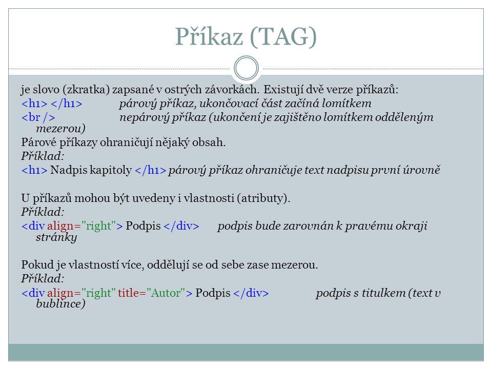 Příkaz (TAG) je slovo (zkratka) zapsané v ostrých závorkách. Existují dvě verze příkazů: <h1> </h1> párový příkaz, ukončovací část začíná lomítkem.