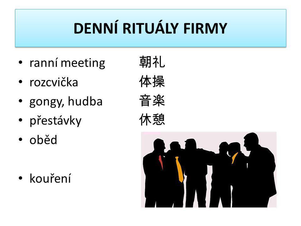 DENNÍ RITUÁLY FIRMY ranní meeting 朝礼 rozcvička 体操 gongy, hudba 音楽