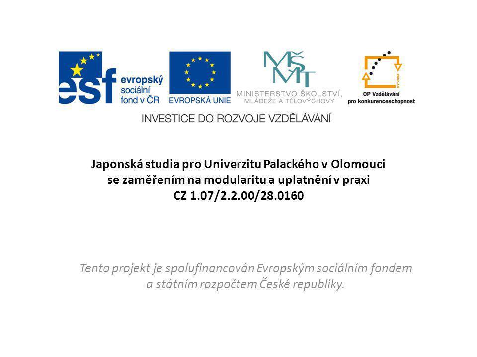 Japonská studia pro Univerzitu Palackého v Olomouci se zaměřením na modularitu a uplatnění v praxi CZ 1.07/2.2.00/28.0160