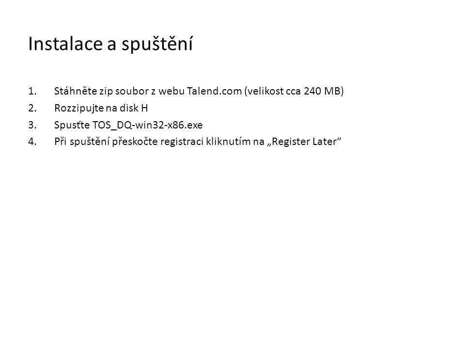 Instalace a spuštění Stáhněte zip soubor z webu Talend.com (velikost cca 240 MB) Rozzipujte na disk H.