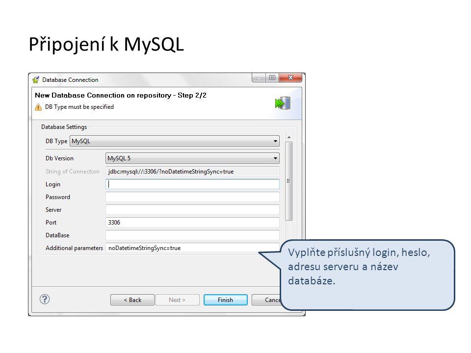 Připojení k MySQL Vyplňte příslušný login, heslo, adresu serveru a název databáze.