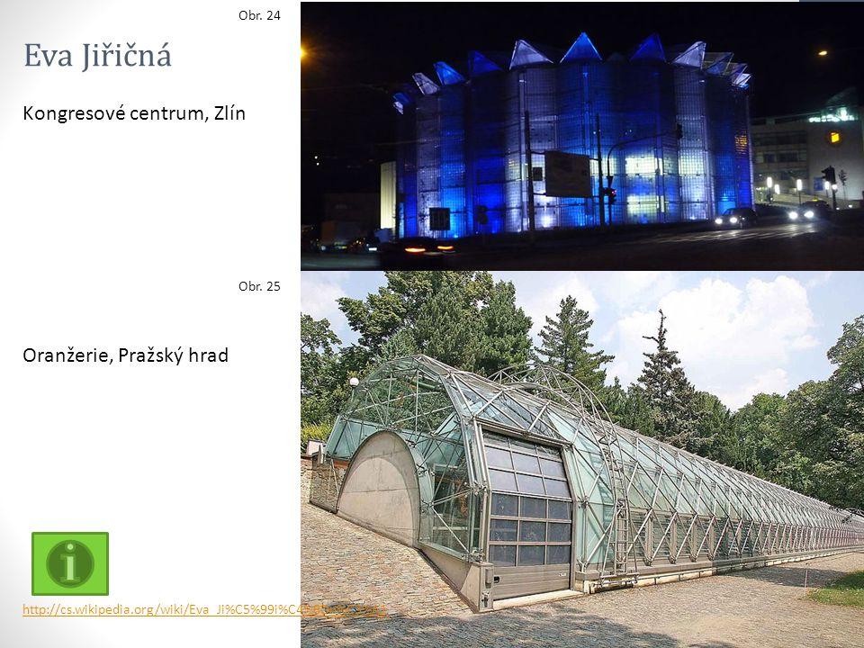 Eva Jiřičná Kongresové centrum, Zlín Oranžerie, Pražský hrad Obr. 24