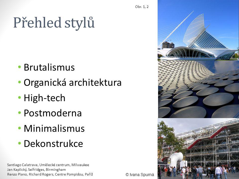 Přehled stylů Brutalismus Organická architektura High-tech Postmoderna