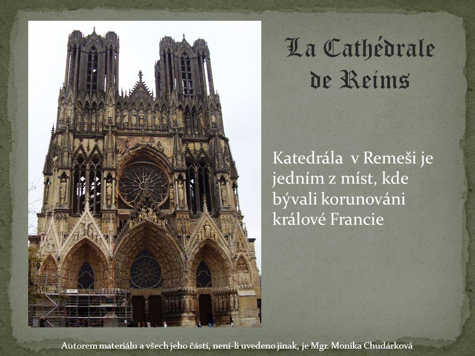 La Cathédrale de Reims Katedrála v Remeši je jedním z míst, kde bývali korunováni králové Francie.