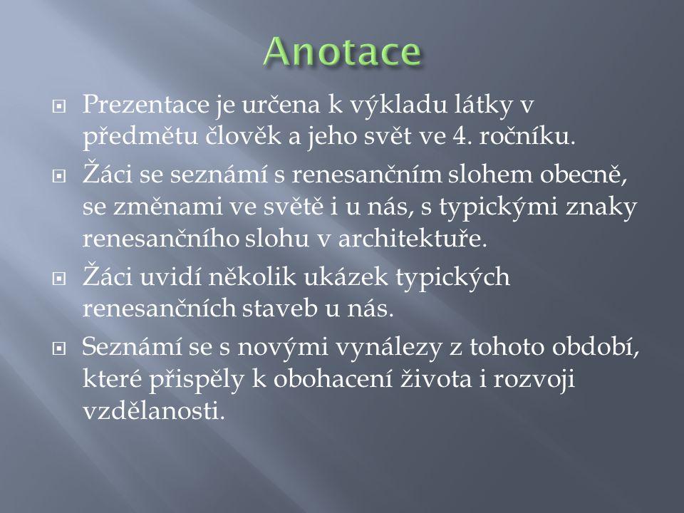 Anotace Prezentace je určena k výkladu látky v předmětu člověk a jeho svět ve 4. ročníku.