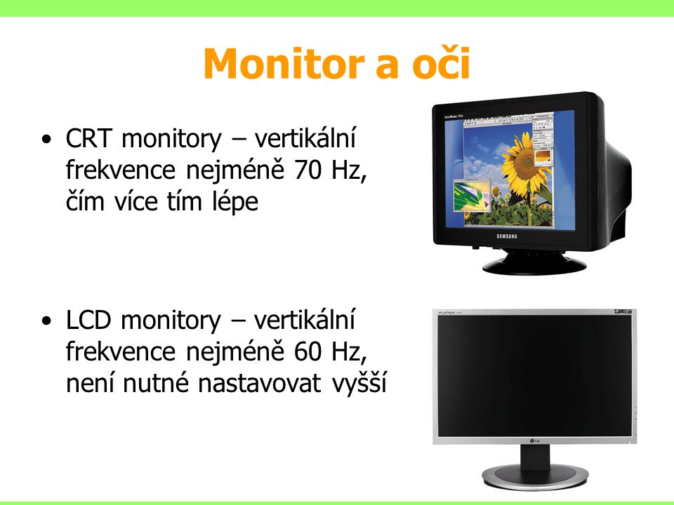Monitor a oči CRT monitory – vertikální frekvence nejméně 70 Hz, čím více tím lépe.