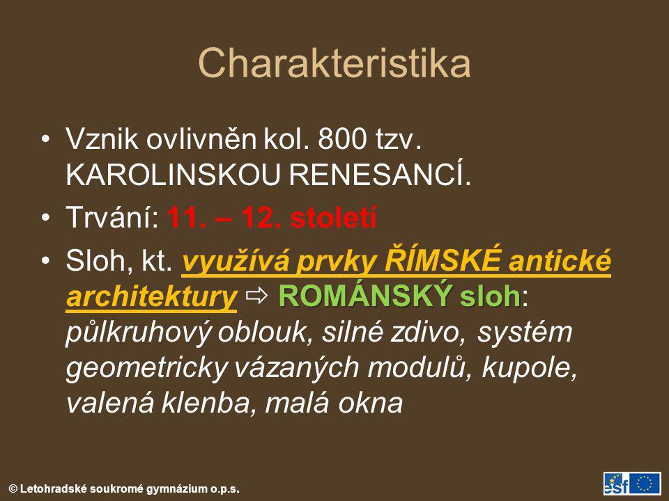 Charakteristika Vznik ovlivněn kol. 800 tzv. KAROLINSKOU RENESANCÍ.