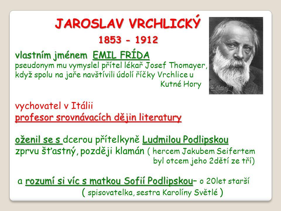 JAROSLAV VRCHLICKÝ 1853 - 1912 vlastním jménem EMIL FRÍDA