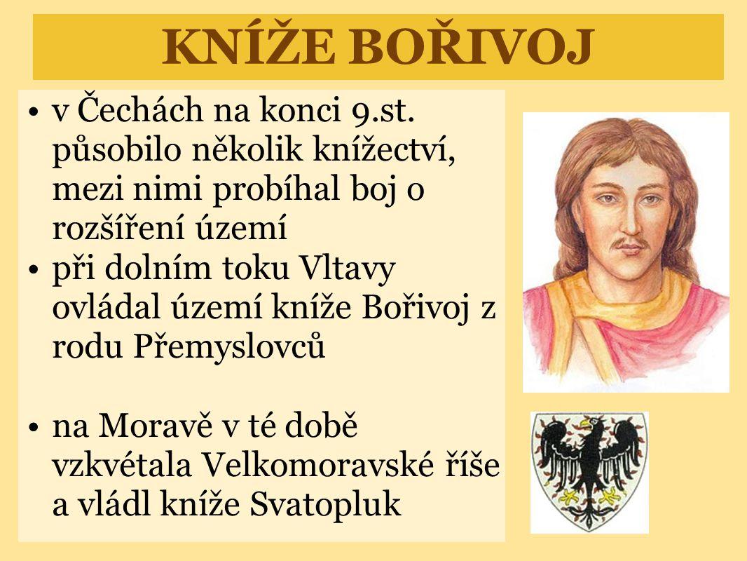 KNÍŽE BOŘIVOJ v Čechách na konci 9.st. působilo několik knížectví, mezi nimi probíhal boj o rozšíření území.
