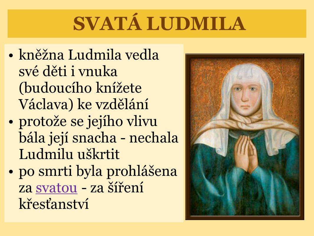 SVATÁ LUDMILA kněžna Ludmila vedla své děti i vnuka (budoucího knížete Václava) ke vzdělání.