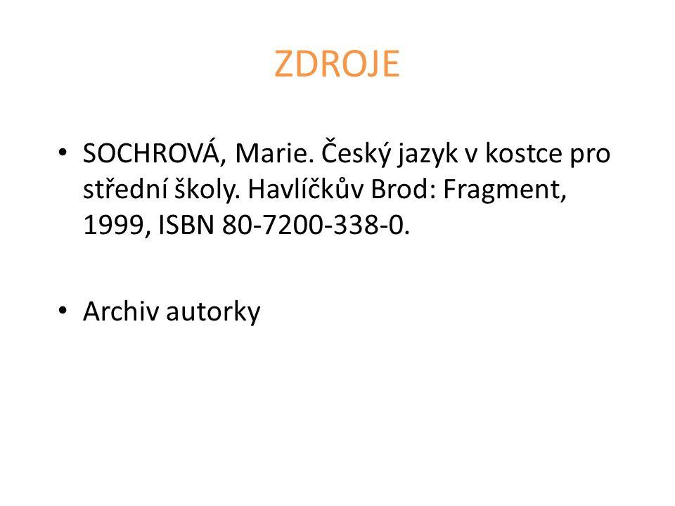 ZDROJE SOCHROVÁ, Marie. Český jazyk v kostce pro střední školy. Havlíčkův Brod: Fragment, 1999, ISBN 80-7200-338-0.