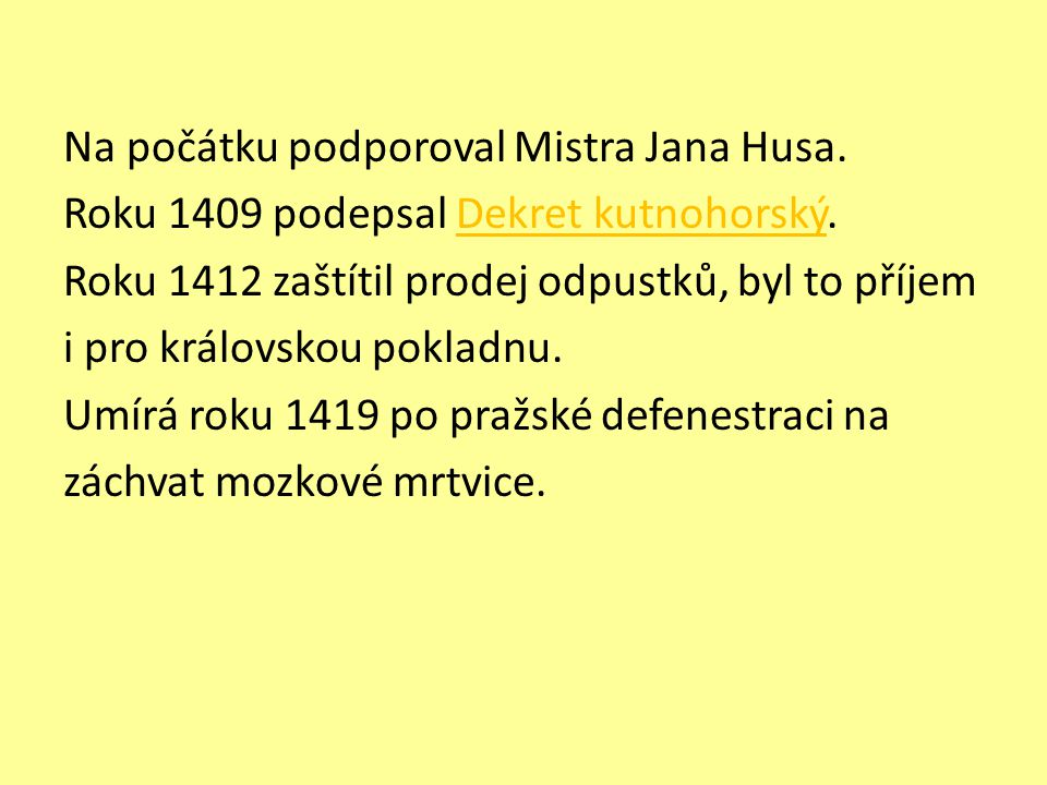 Na počátku podporoval Mistra Jana Husa.