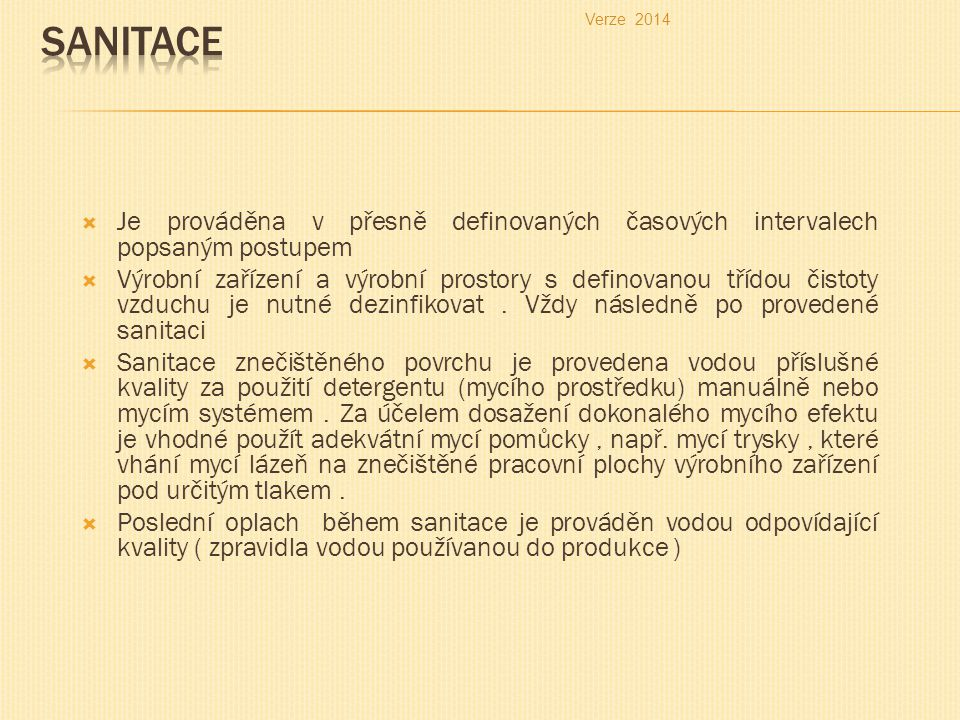Verze 2014 Sanitace. Je prováděna v přesně definovaných časových intervalech popsaným postupem.