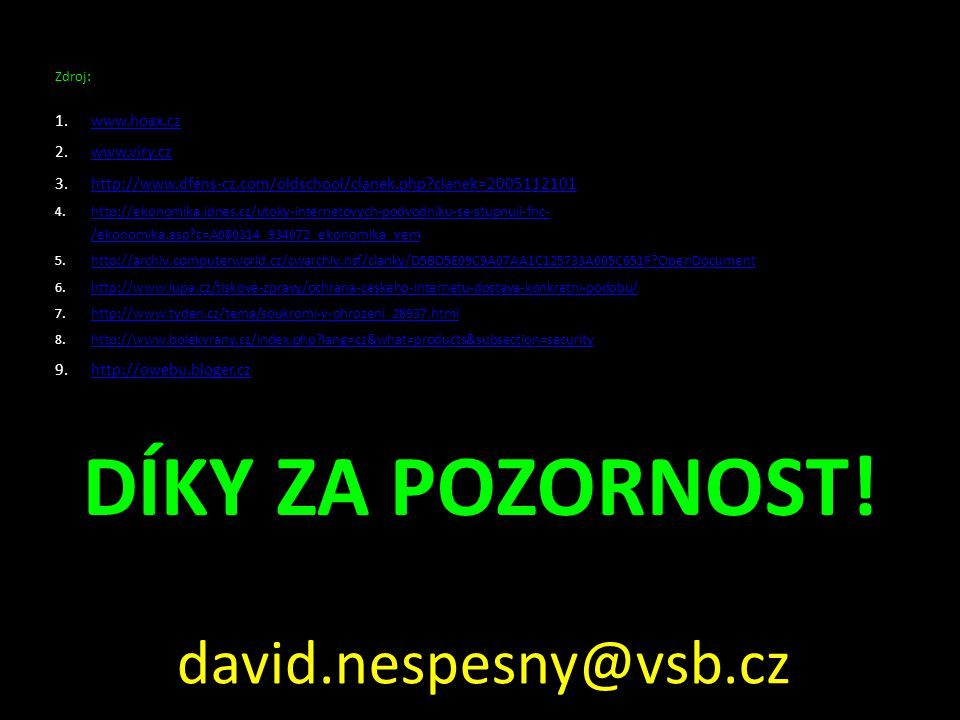 Díky za pozornost! david.nespesny@vsb.cz www.hoax.cz www.viry.cz