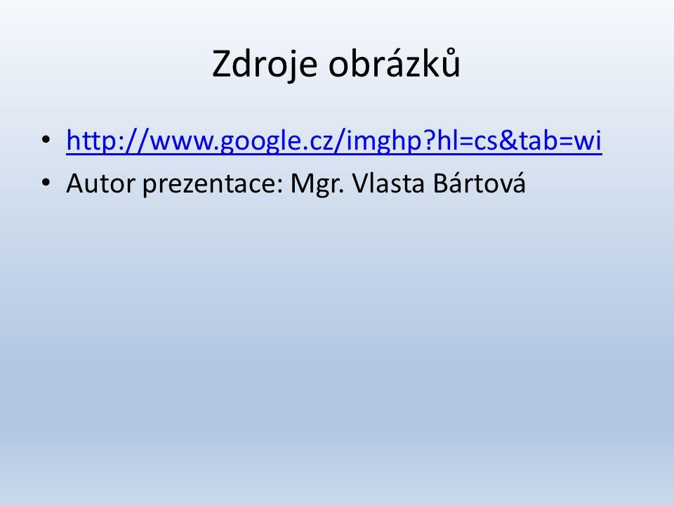 Zdroje obrázků http://www.google.cz/imghp hl=cs&tab=wi