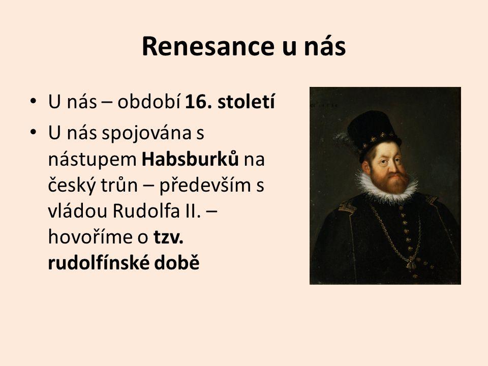 Renesance u nás U nás – období 16. století