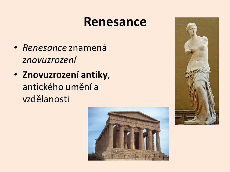 Renesance Renesance znamená znovuzrození