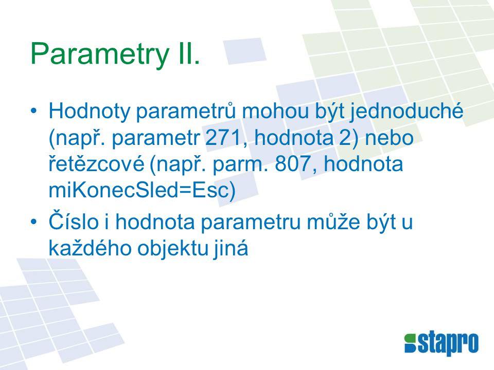 Parametry II. Hodnoty parametrů mohou být jednoduché (např. parametr 271, hodnota 2) nebo řetězcové (např. parm. 807, hodnota miKonecSled=Esc)