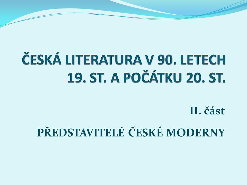 ČESKÁ LITERATURA V 90. LETECH 19. ST. A POČÁTKU 20. ST.