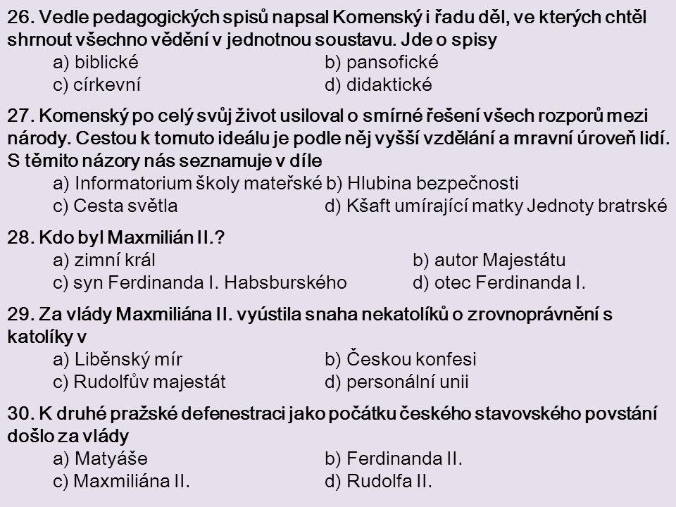 26. Vedle pedagogických spisů napsal Komenský i řadu děl, ve kterých chtěl shrnout všechno vědění v jednotnou soustavu. Jde o spisy