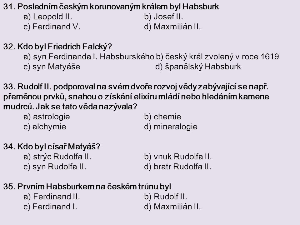 31. Posledním českým korunovaným králem byl Habsburk