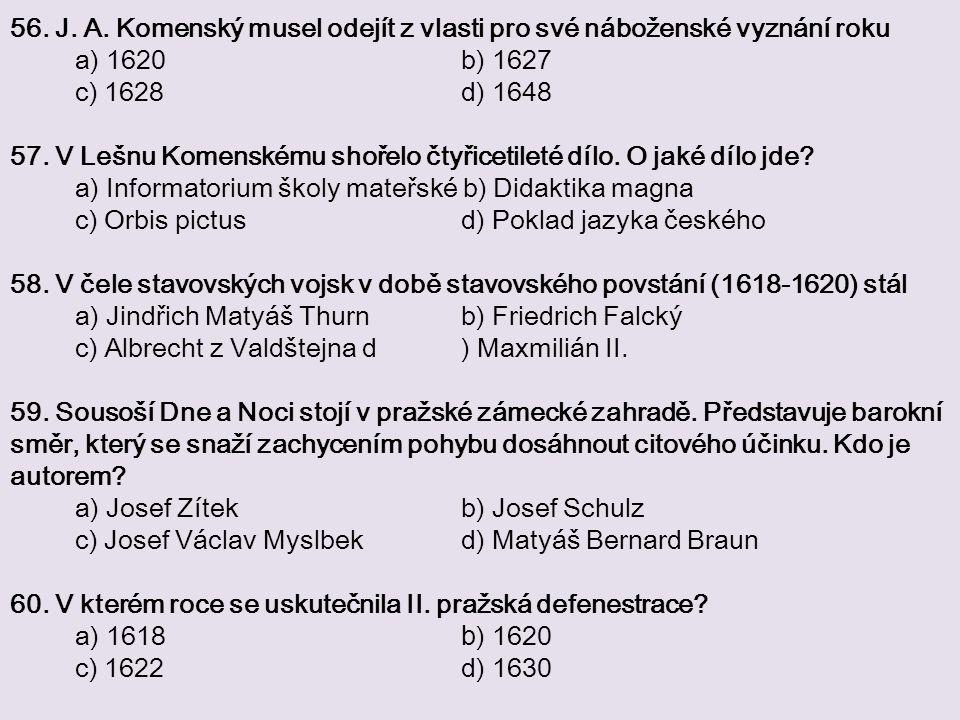 56. J. A. Komenský musel odejít z vlasti pro své náboženské vyznání roku