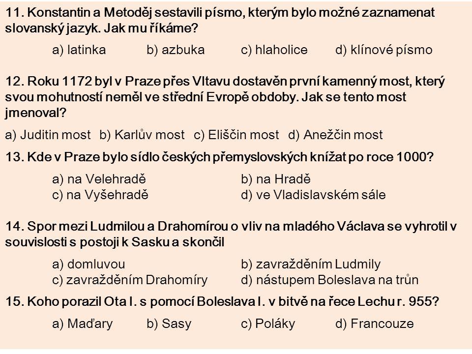 11. Konstantin a Metoděj sestavili písmo, kterým bylo možné zaznamenat slovanský jazyk. Jak mu říkáme