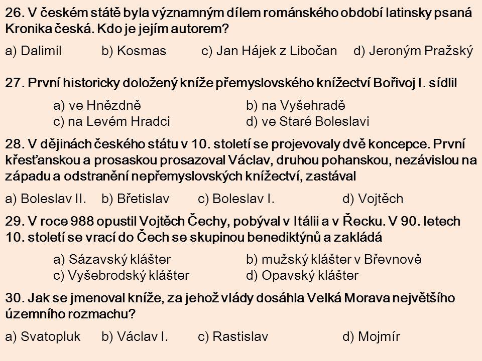 26. V českém státě byla významným dílem románského období latinsky psaná Kronika česká. Kdo je jejím autorem