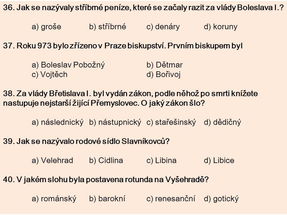 36. Jak se nazývaly stříbrné peníze, které se začaly razit za vlády Boleslava I.