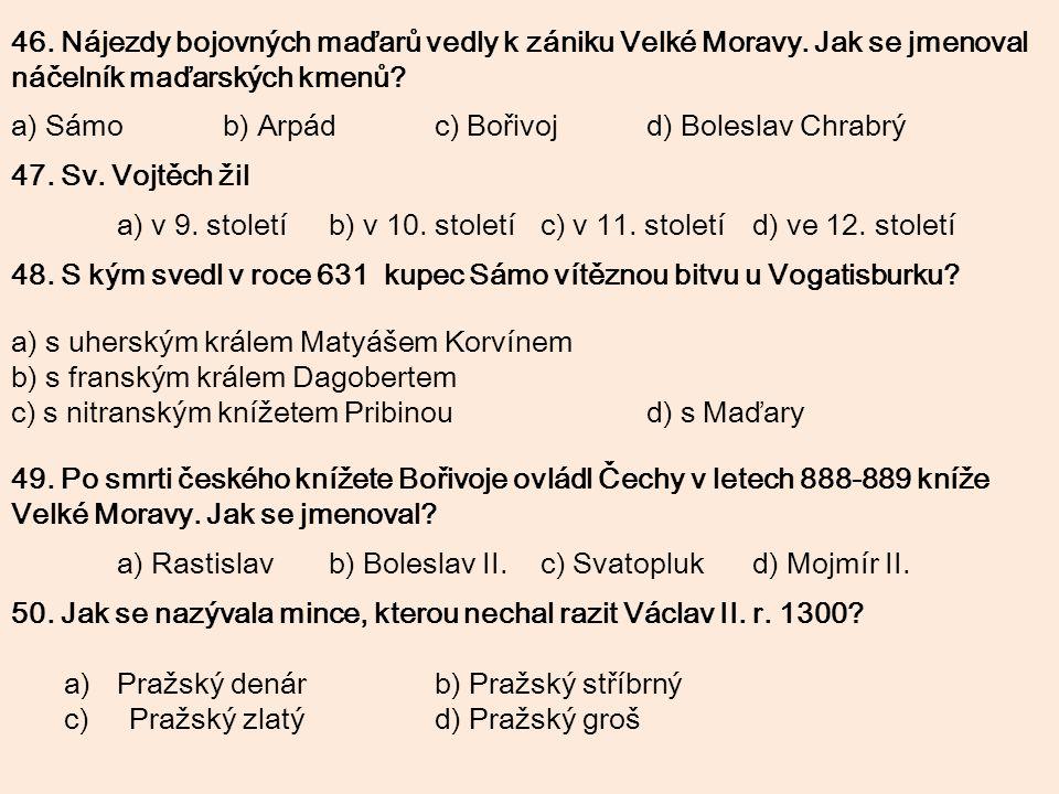 46. Nájezdy bojovných maďarů vedly k zániku Velké Moravy