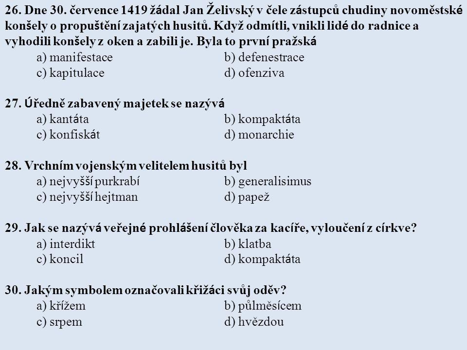 26. Dne 30. července 1419 žádal Jan Želivský v čele zástupců chudiny novoměstské konšely o propuštění zajatých husitů. Když odmítli, vnikli lidé do radnice a vyhodili konšely z oken a zabili je. Byla to první pražská