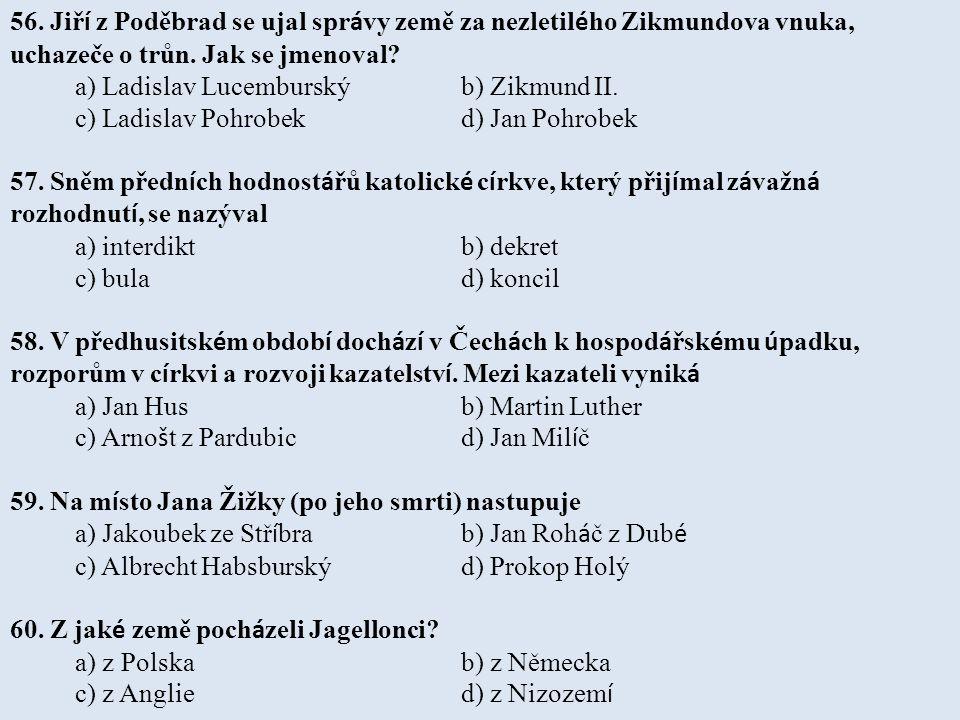 56. Jiří z Poděbrad se ujal správy země za nezletilého Zikmundova vnuka, uchazeče o trůn. Jak se jmenoval