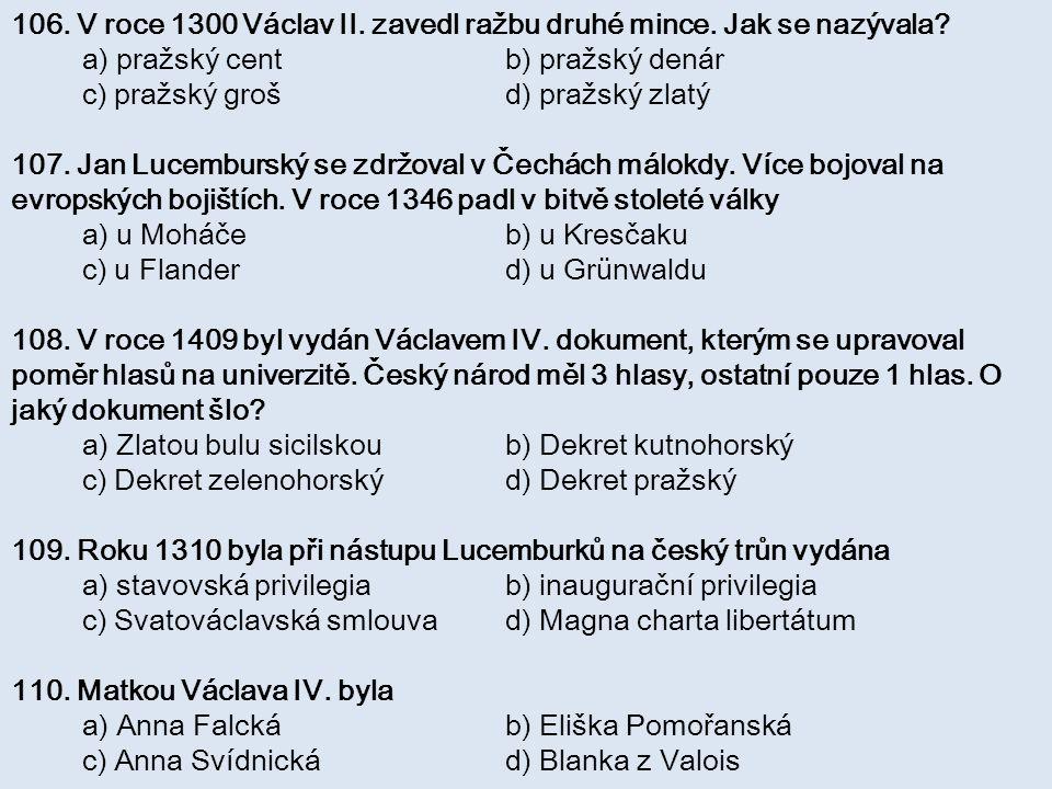 106. V roce 1300 Václav II. zavedl ražbu druhé mince. Jak se nazývala