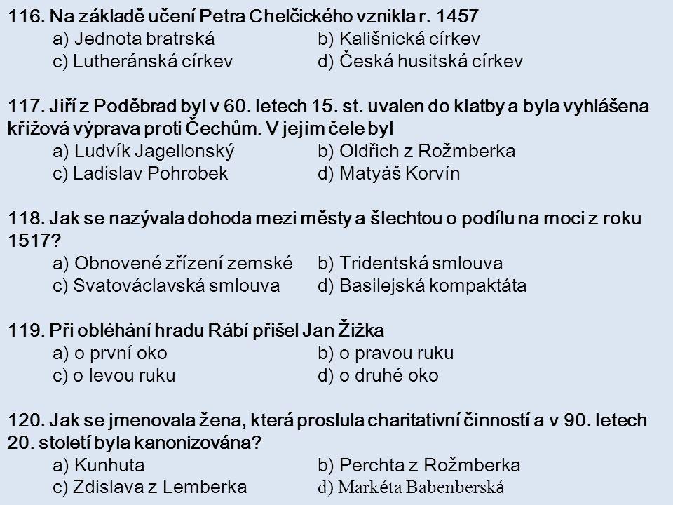 116. Na základě učení Petra Chelčického vznikla r. 1457