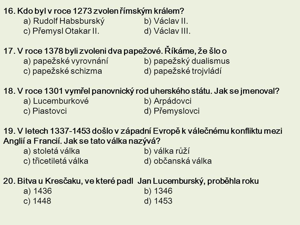 16. Kdo byl v roce 1273 zvolen římským králem