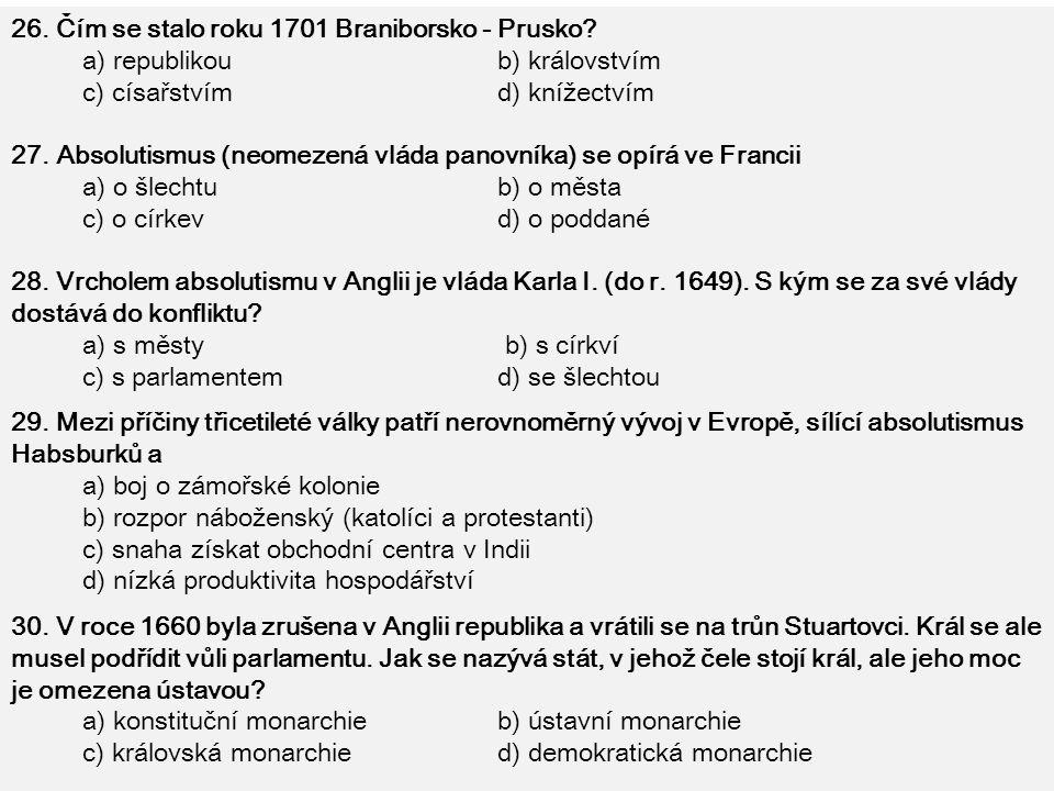 26. Čím se stalo roku 1701 Braniborsko - Prusko