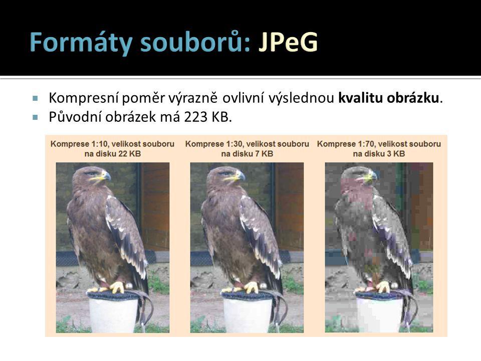 Formáty souborů: JPeG Kompresní poměr výrazně ovlivní výslednou kvalitu obrázku.