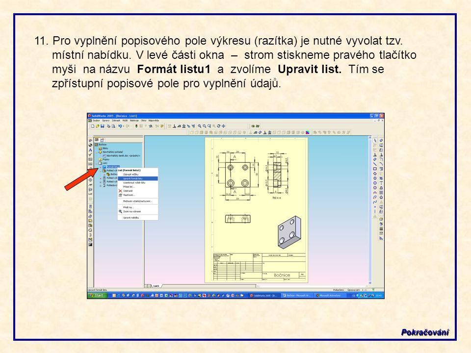 11. Pro vyplnění popisového pole výkresu (razítka) je nutné vyvolat tzv. místní nabídku. V levé části okna – strom stiskneme pravého tlačítko myši na názvu Formát listu1 a zvolíme Upravit list. Tím se zpřístupní popisové pole pro vyplnění údajů.