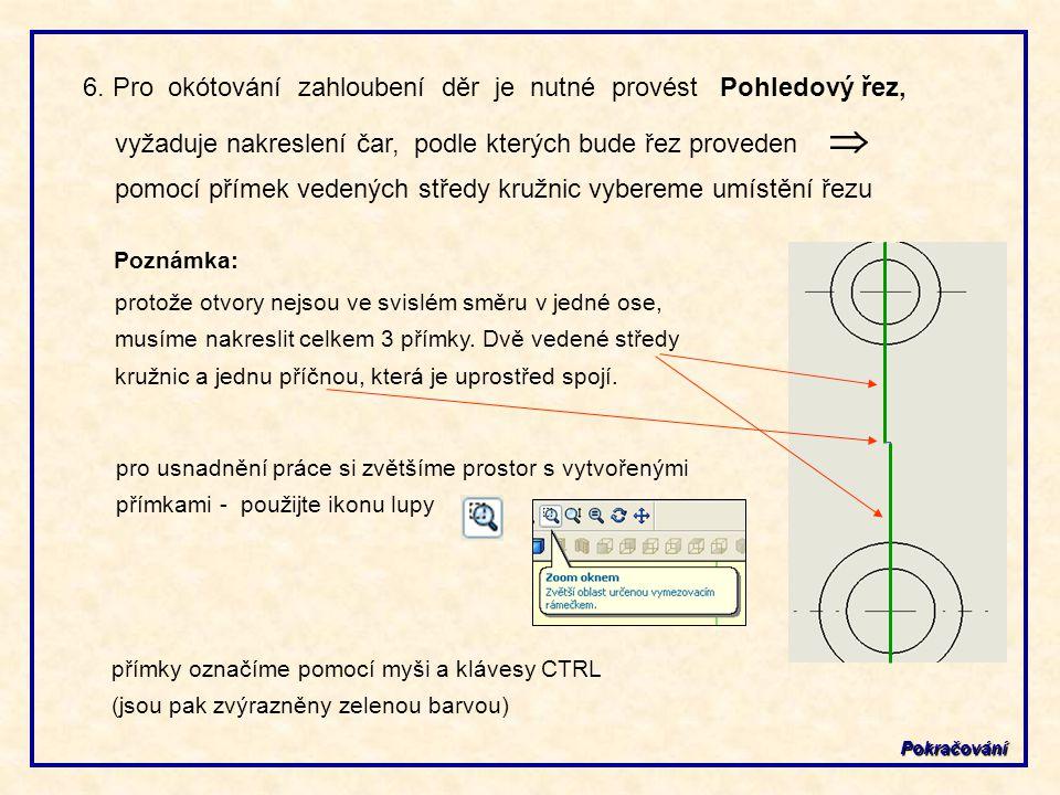 6. Pro okótování zahloubení děr je nutné provést Pohledový řez, vyžaduje nakreslení čar, podle kterých bude řez proveden  pomocí přímek vedených středy kružnic vybereme umístění řezu