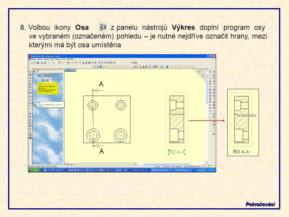 8. Volbou ikony Osa z panelu nástrojů Výkres doplní program osy ve vybraném (označeném) pohledu – je nutné nejdříve označit hrany, mezi kterými má být osa umístěna