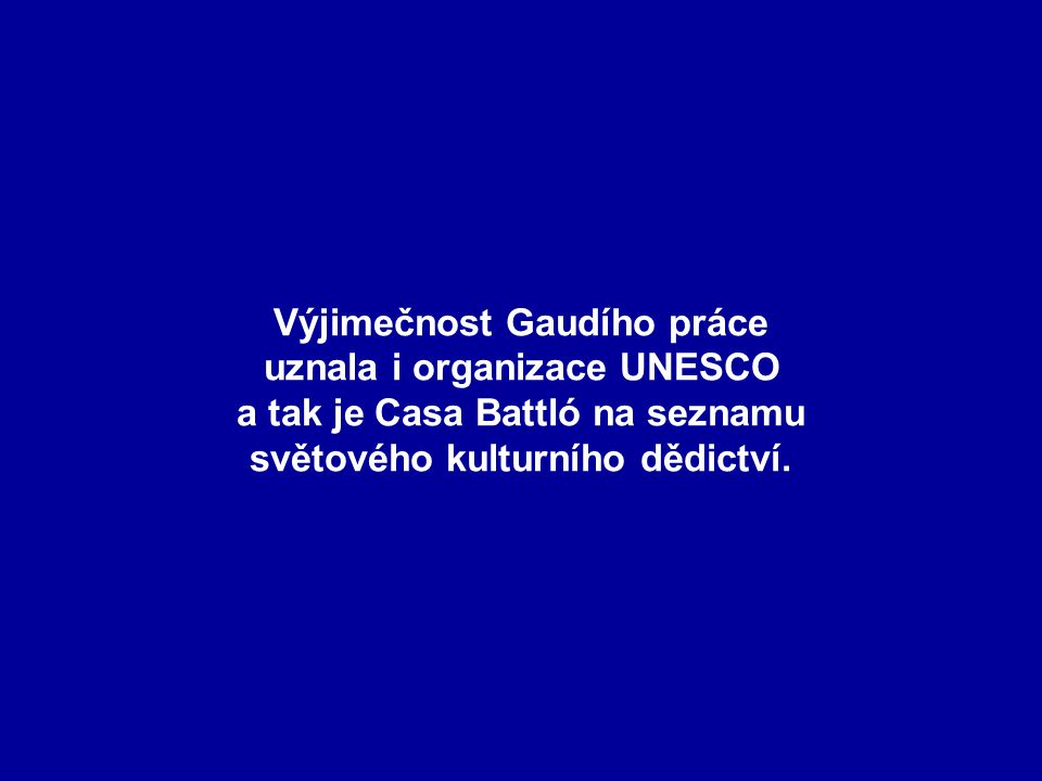 Výjimečnost Gaudího práce uznala i organizace UNESCO a tak je Casa Battló na seznamu světového kulturního dědictví.