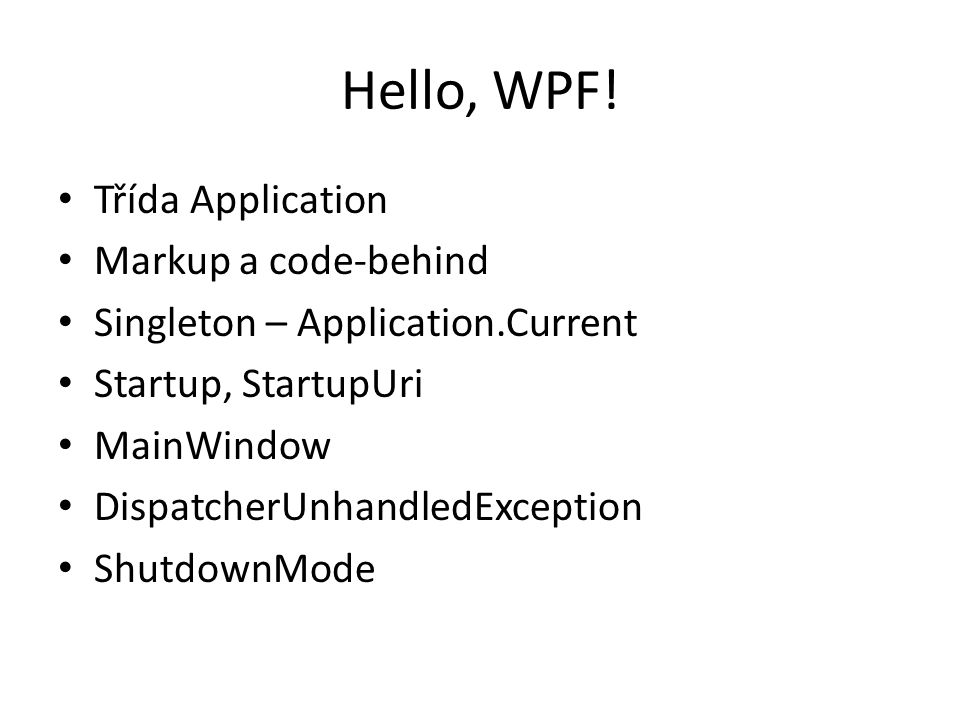 Hello, WPF! Třída Application Markup a code-behind