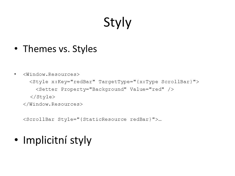 Styly Implicitní styly Themes vs. Styles <Window.Resources>